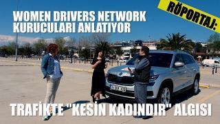 RÖPORTAJ: Women Drivers Network- Otomobil Kullanmayı Seven Kadınlar Topluluğu